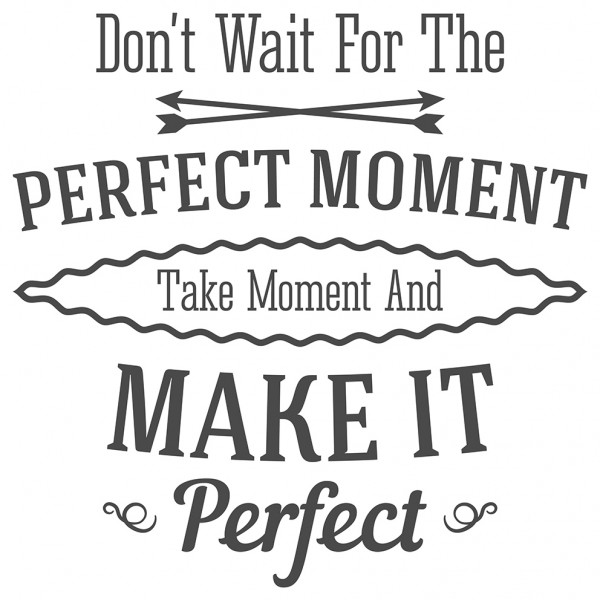 Wandtattoo Spruch Motivation Don't wait for the perfect moment Deko