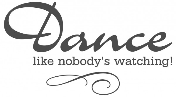 Wandtattoo Spruch Motto Dance like nobody's watching Wandsticker Deko